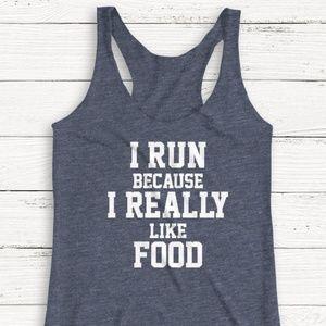 I RUN BECAUSE I REALLY LIKE FOOD TANK